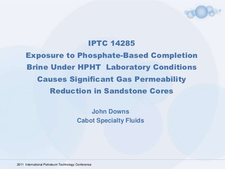 IPTC 14285     Exposure to Phosphate-Based Completion      Brine Under HPHT Laboratory Conditions             Causes Signi...
