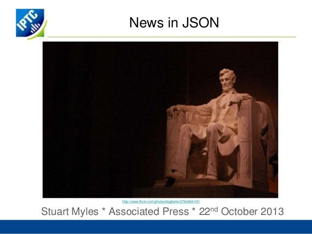 News in JSON  http://www.flickr.com/photos/bigberto/2764464101/  Stuart Myles * Associated Press * 22nd October 2013