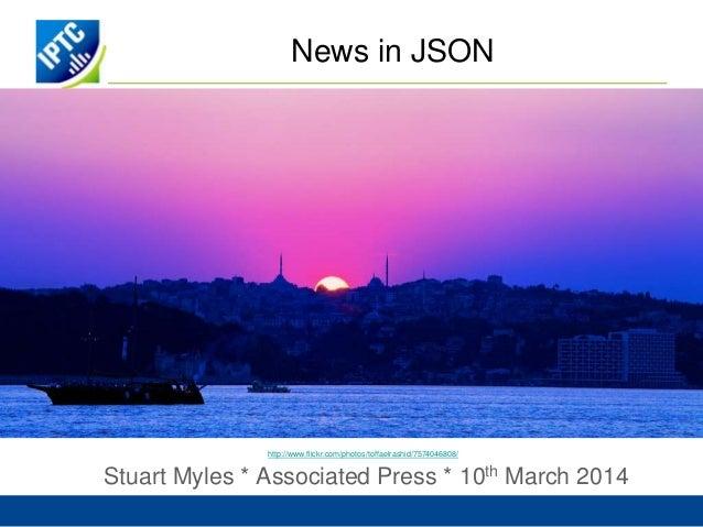 News in JSON Stuart Myles * Associated Press * 10th March 2014 http://www.flickr.com/photos/toffaelrashid/7574046808/