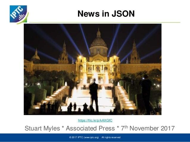 News in JSON Stuart Myles * Associated Press * 7th November 2017 © 2017 IPTC (www.iptc.org) All rights reserved https://fl...