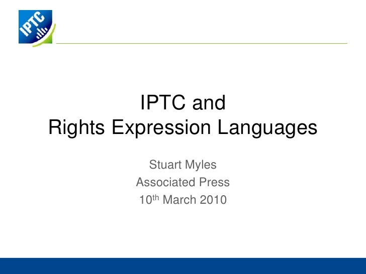 IPTC andRights Expression Languages<br />Stuart Myles<br />Associated Press<br />10th March 2010<br />