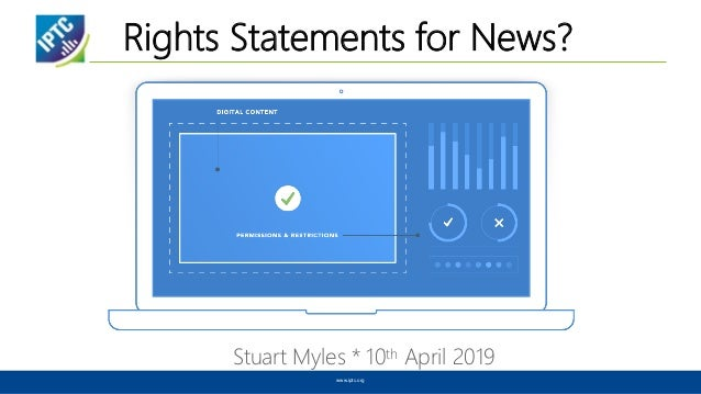Rights Statements for News? Stuart Myles * 10th April 2019 www.iptc.org