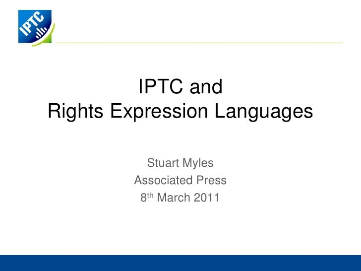 IPTC andRights Expression Languages<br />Stuart Myles<br />Associated Press<br />30thJune 2010<br />