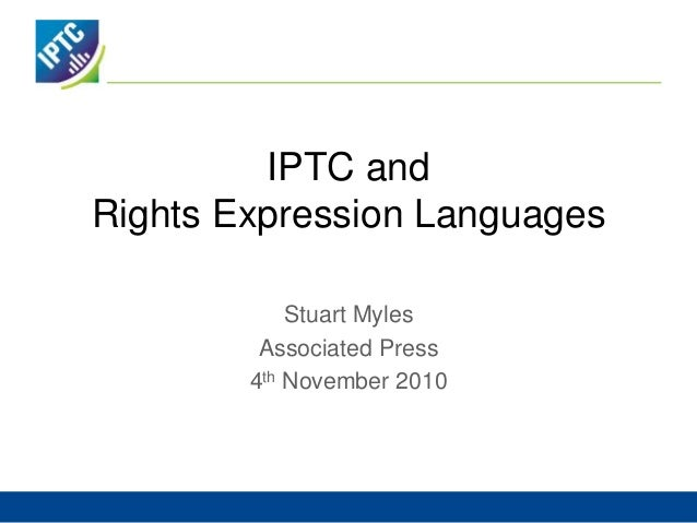 IPTC and Rights Expression Languages Stuart Myles Associated Press 4th November 2010