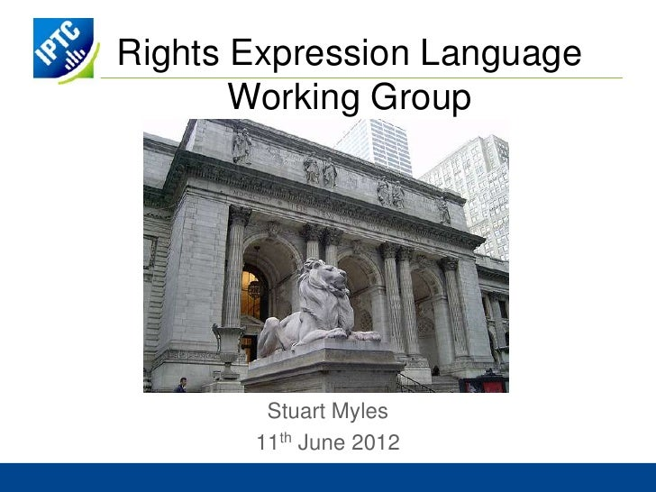 Rights Expression Language       Working Group        Stuart Myles       11th June 2012