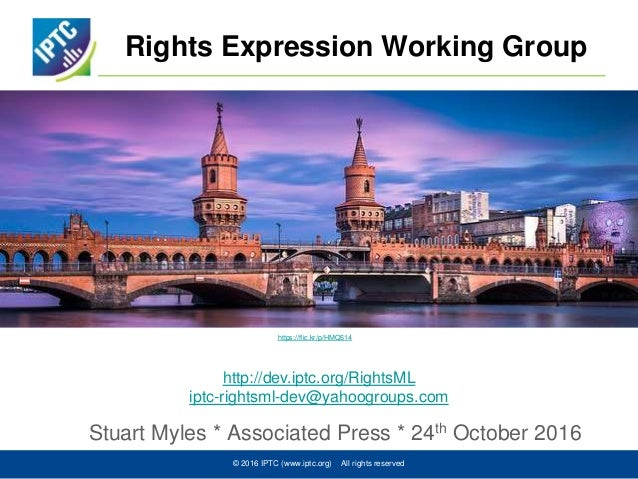 Rights Expression Working Group Stuart Myles * Associated Press * 24th October 2016 © 2016 IPTC (www.iptc.org) All rights ...
