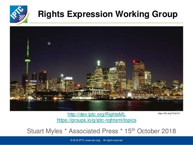 Rights Expression Working Group Stuart Myles * Associated Press * 15th October 2018 © 2018 IPTC (www.iptc.org) All rights ...
