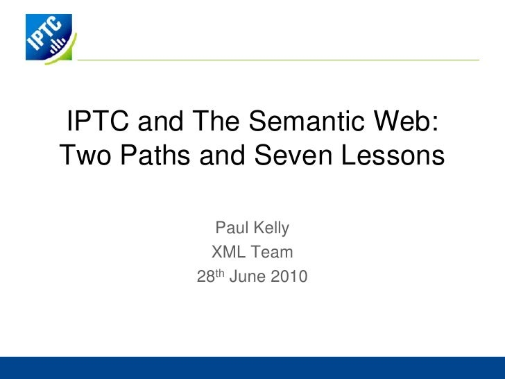 IPTC and The Semantic Web:Two Paths and Seven Lessons<br />Stuart Myles<br />Associated Press<br />29th June 2010<br />