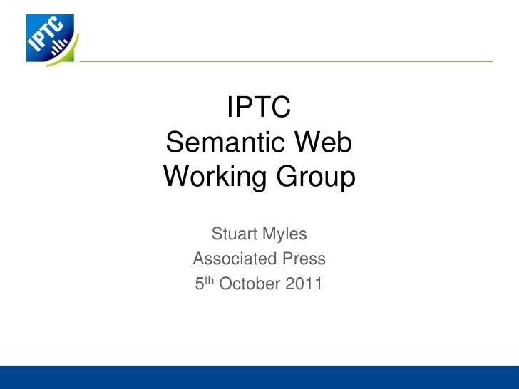 IPTCSemantic WebWorking Group     Stuart Myles  Associated Press  5th October 2011