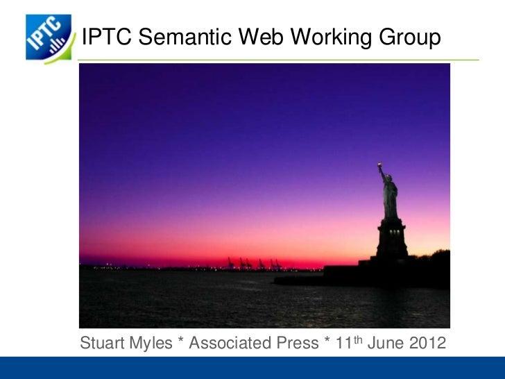 IPTC Semantic Web Working GroupStuart Myles * Associated Press * 11th June 2012