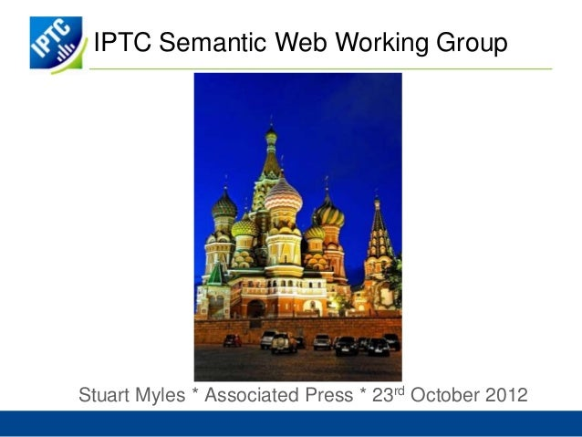 IPTC Semantic Web Working GroupStuart Myles * Associated Press * 23rd October 2012