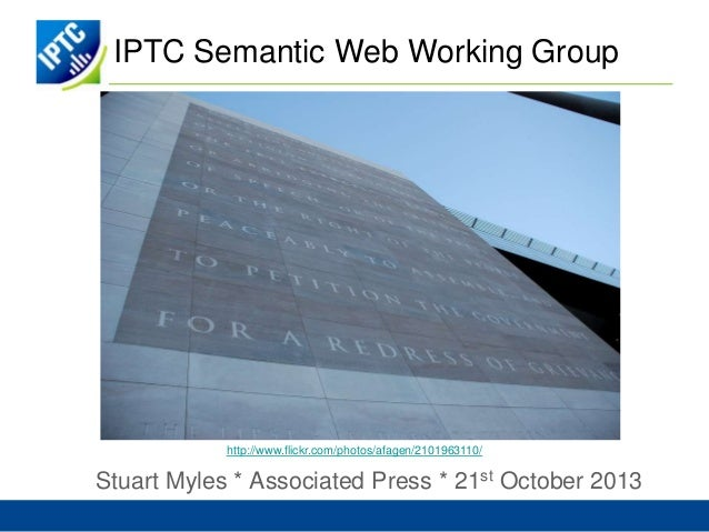 IPTC Semantic Web Working Group  http://www.flickr.com/photos/afagen/2101963110/  Stuart Myles * Associated Press * 21st O...