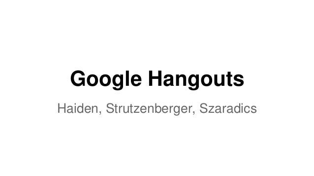 Google Hangouts Haiden, Strutzenberger, Szaradics