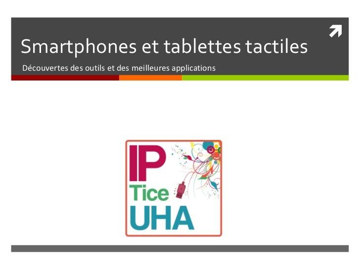 Smartphones et tablettes tactiles Découvertes des outils et des meilleures applications