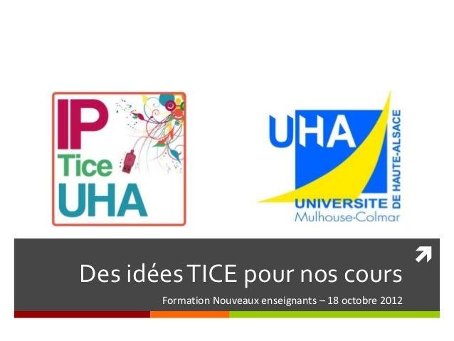 Des idées TICE pour nos cours       Formation Nouveaux enseignants – 18 octobre 2012