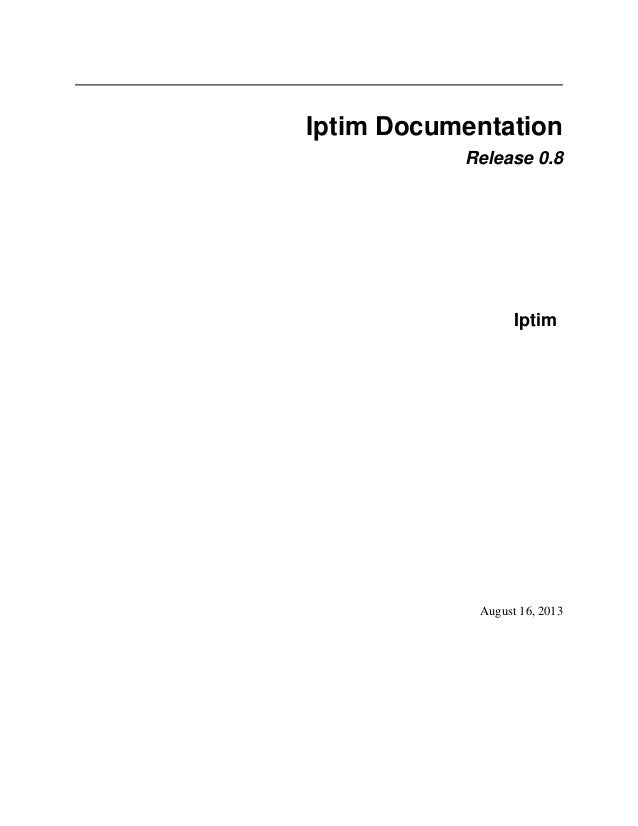 Iptim Documentation Release 0.8 Iptim August 16, 2013