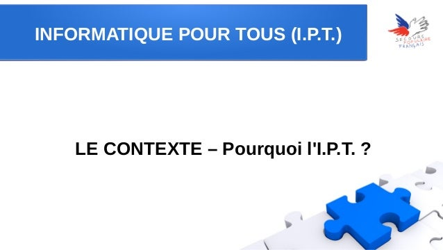 INFORMATIQUE POUR TOUS (I.P.T.)  LE CONTEXTE – Pourquoi l'I.P.T. ?