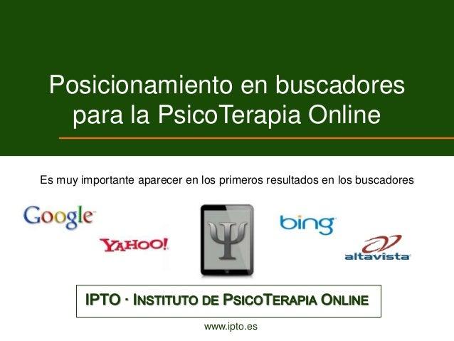 Posicionamiento en buscadores   para la PsicoTerapia OnlineEs muy importante aparecer en los primeros resultados en los bu...