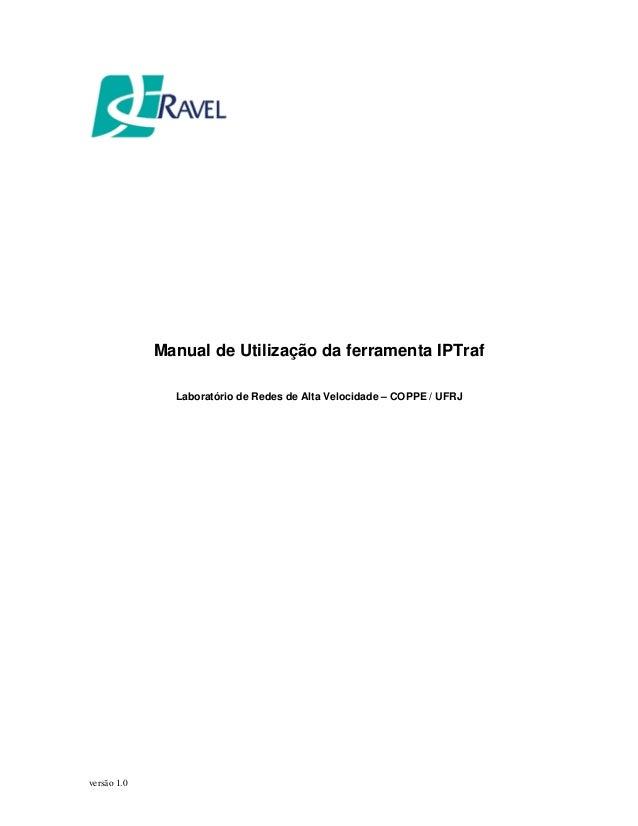 Manual de Utilização da ferramenta IPTraf Laboratório de Redes de Alta Velocidade – COPPE / UFRJ versão 1.0