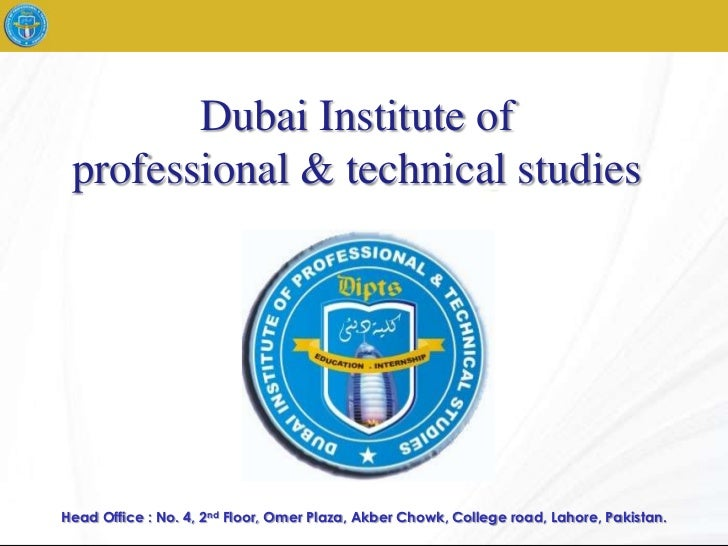 Dubai Institute of professional & technical studiesHead Office : No. 4, 2nd Floor, Omer Plaza, Akber Chowk, College road, ...