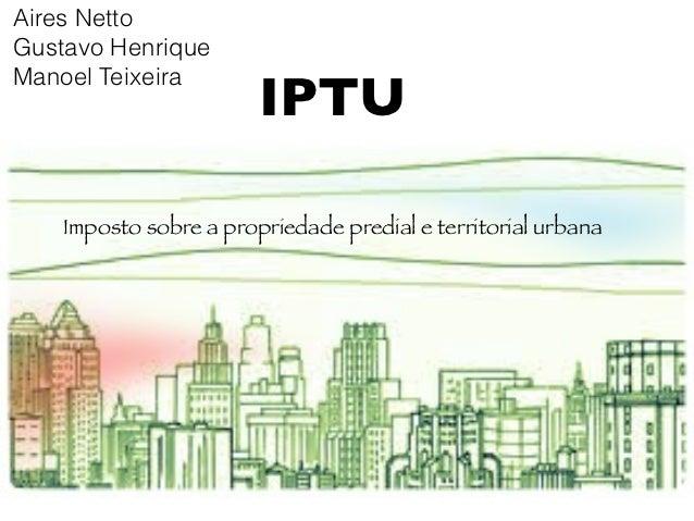 Aires NettoGustavo Henrique                        IPTUManoel Teixeira    Imposto sobre a propriedade predial e territoria...