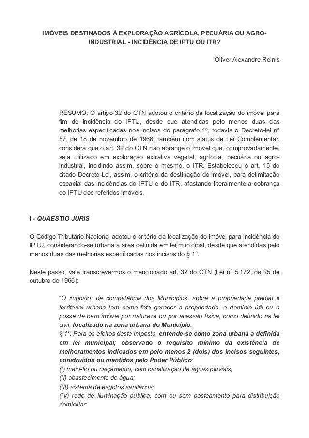 IMÓVEIS DESTINADOS À EXPLORAÇÃO AGRÍCOLA, PECUÁRIA OU AGRO- INDUSTRIAL - INCIDÊNCIA DE IPTU OU ITR? Oliver Alexandre Reini...