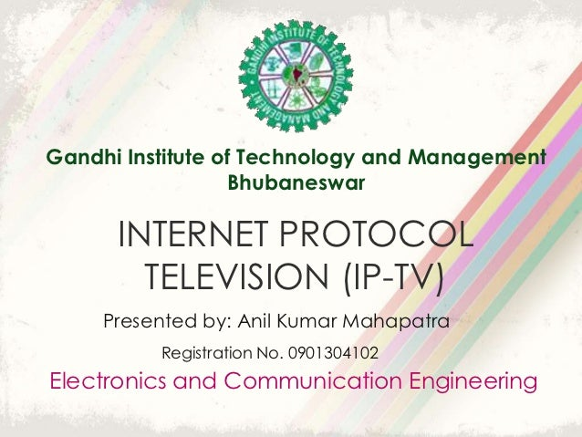 Gandhi Institute of Technology and Management                  Bhubaneswar      INTERNET PROTOCOL        TELEVISION (IP-TV...