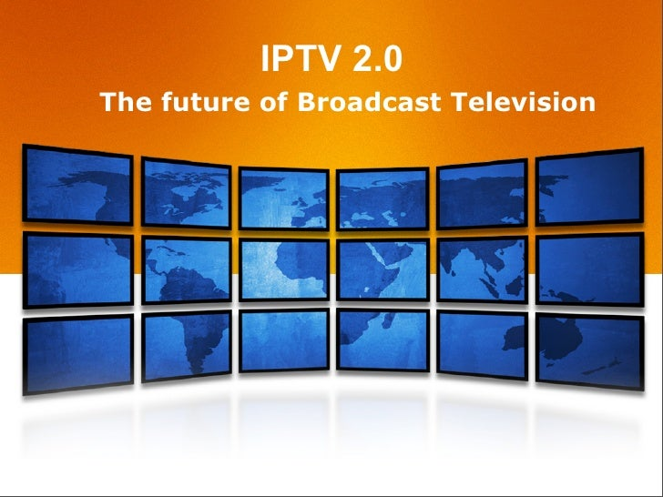 IPTV 2.0 The future of Broadcast Television