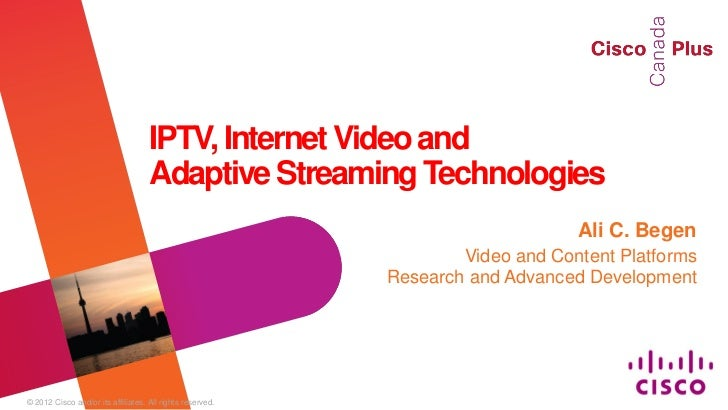 IPTV, Internet Video and                                    Adaptive Streaming Technologies                               ...