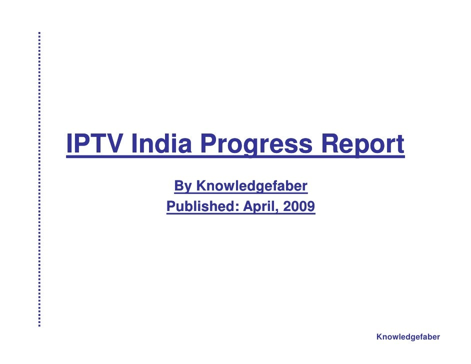 IPTV India Progress Report         By Knowledgefaber        Published: April, 2009                                     Kno...