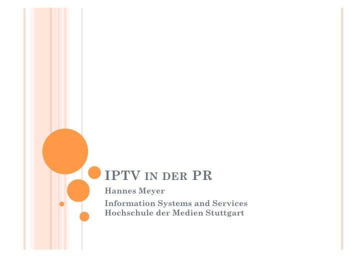 IPTV IN DER PR Hannes Meyer Information Systems and Services Hochschule der Medien Stuttgart