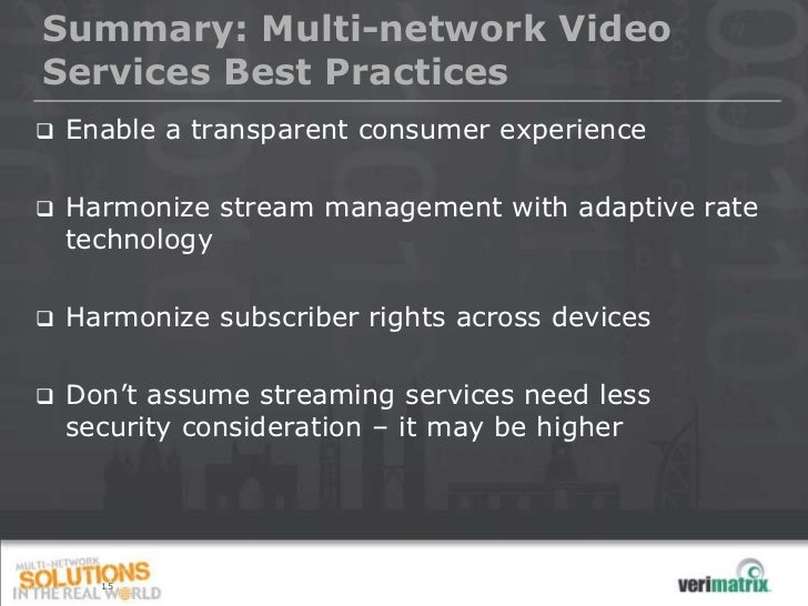 Summary: Multi-network VideoServices Best Practices   Enable a transparent consumer experience   Harmonize stream manage...