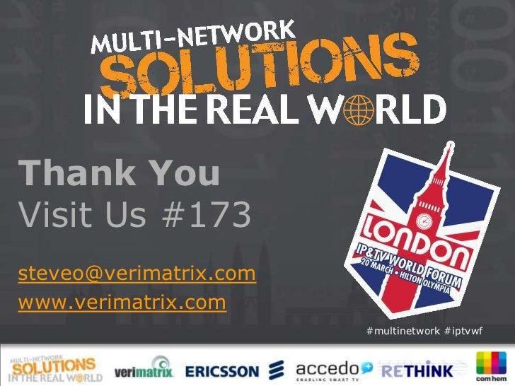 Thank YouVisit Us #173steveo@verimatrix.comwww.verimatrix.com                        #multinetwork #iptvwf