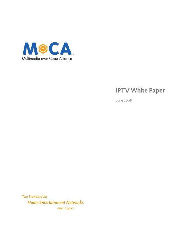 ®   Multimedia over Coax Alliance                                         IPTV White Paper                                ...