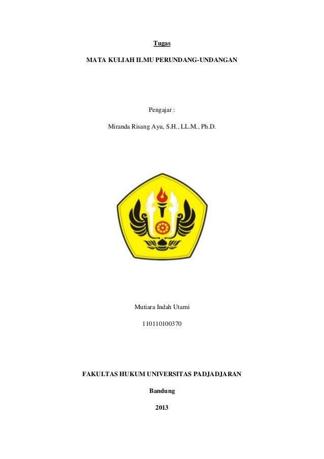 Tugas MATA KULIAH ILMU PERUNDANG-UNDANGAN Pengajar : Miranda Risang Ayu, S.H., LL.M., Ph.D. Mutiara Indah Utami 1101101003...