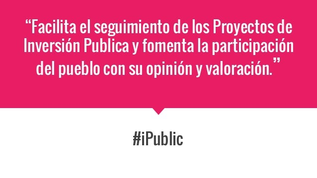 """""""Facilita el seguimiento de los Proyectos de Inversión Publica y fomenta la participación del pueblo con su opinión y valo..."""