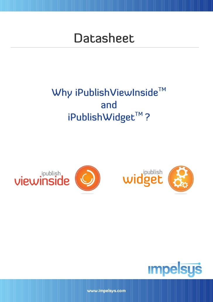 DatasheetWhy iPublishViewInsideTM          and                 TM  iPublishWidget ?       www.impelsys.com