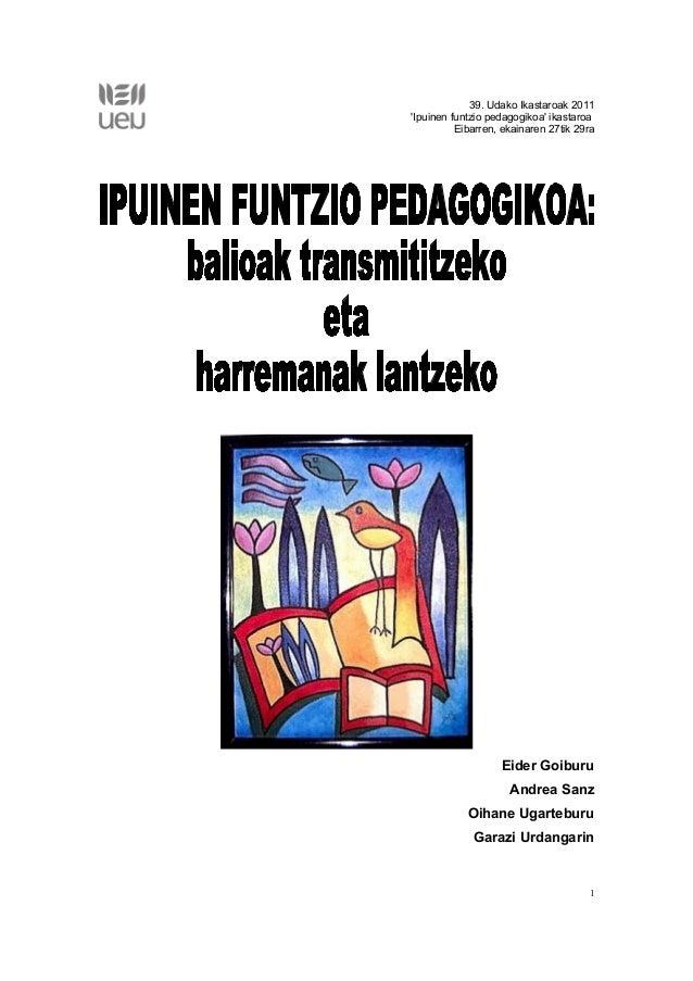 39. Udako Ikastaroak 2011 'Ipuinen funtzio pedagogikoa' ikastaroa Eibarren, ekainaren 27tik 29ra  Eider Goiburu Andrea San...