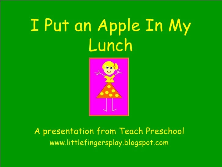 I Put an Apple In My Lunch A presentation from Teach Preschool www.littlefingersplay.blogspot.com