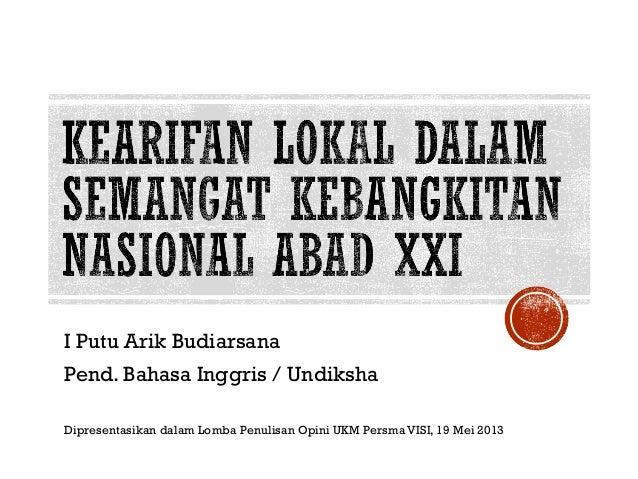 I Putu Arik Budiarsana Pend. Bahasa Inggris / Undiksha Dipresentasikan dalam Lomba Penulisan Opini UKM Persma VISI, 19 Mei...