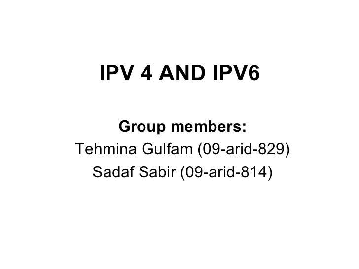 IPV 4 AND IPV6 Group members: Tehmina Gulfam (09-arid-829) Sadaf Sabir (09-arid-814)