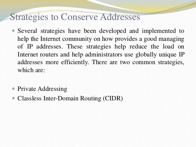 Strategies to Conserve Addresses  Several strategies have been developed and implemented to  help the Internet community ...