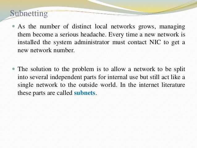 Subnetting  As the number of distinct local networks grows, managing  them become a serious headache. Every time a new ne...