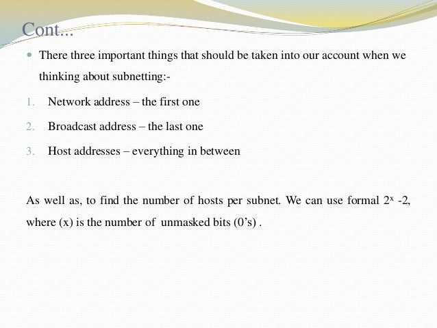 Cont...  There three important things that should be taken into our account when we  thinking about subnetting:1.  Networ...