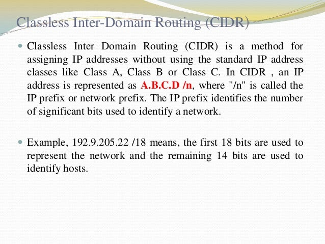 Classless Inter-Domain Routing (CIDR)  Classless Inter Domain Routing (CIDR) is a method for  assigning IP addresses with...