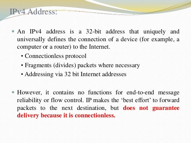 IPv4 Address:  An IPv4 address is a 32-bit address that uniquely and  universally defines the connection of a device (for...