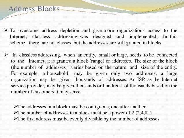Mask and Address Blocks • In IPv4 addressing, a block of addresses can be defined as x.y.z.t /n in which x.y.z.t defines o...