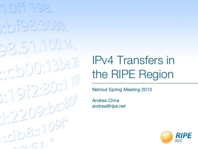 IPv4 Transfers inthe RIPE RegionNetnod Spring Meeting 2013Andrea Cimaandrea@ripe.net
