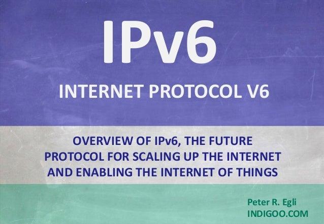 © Peter R. Egli 2016 1/107 Rev. 4.00 IPv6 – Internet Protocol Version 6 indigoo.com Peter R. Egli INDIGOO.COM OVERVIEW OF ...