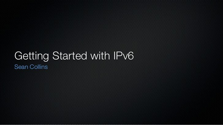 Getting Started with IPv6Sean Collins